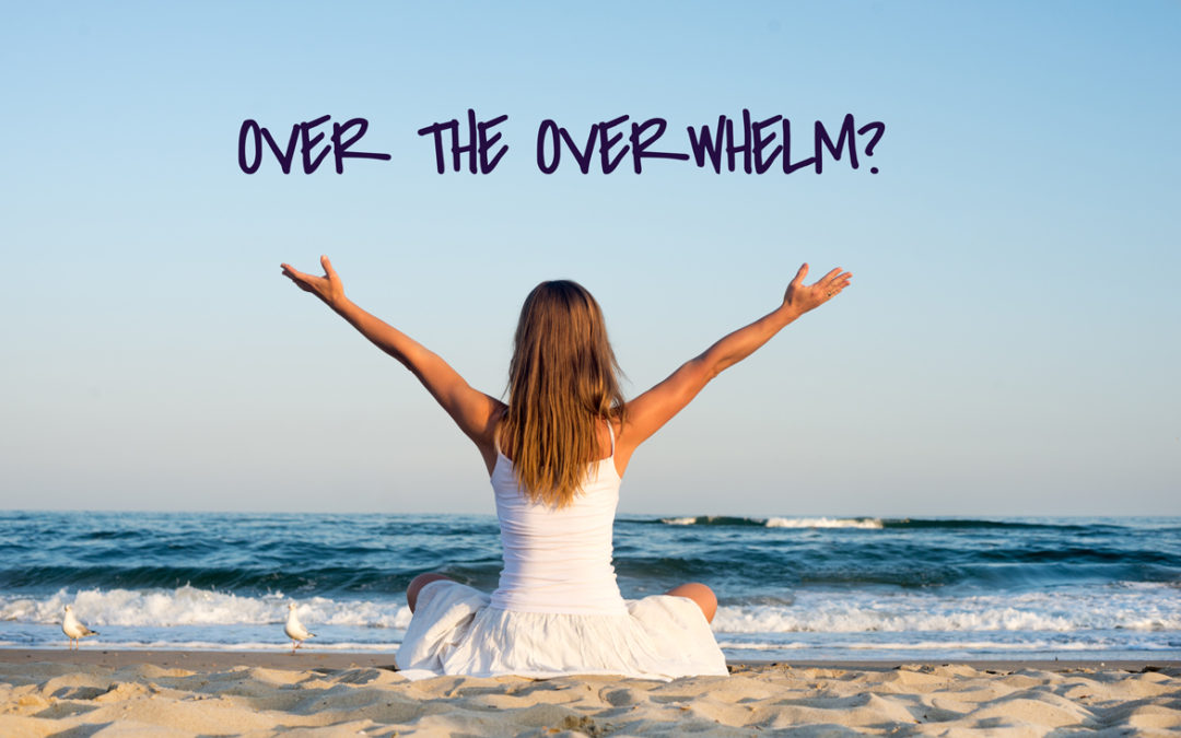 Over. The. Overwhelm
